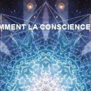 POURQUOI ET COMMENT LA CONSCIENCE CRÉE L'UNIVERS