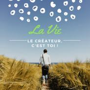 La Vie – Le créateur, c'est toi !